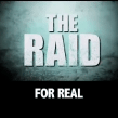 The Raid for real