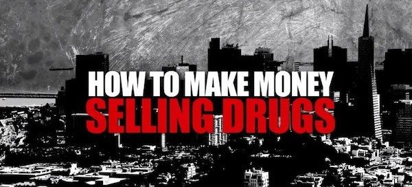 how to make money selling drugs documentary