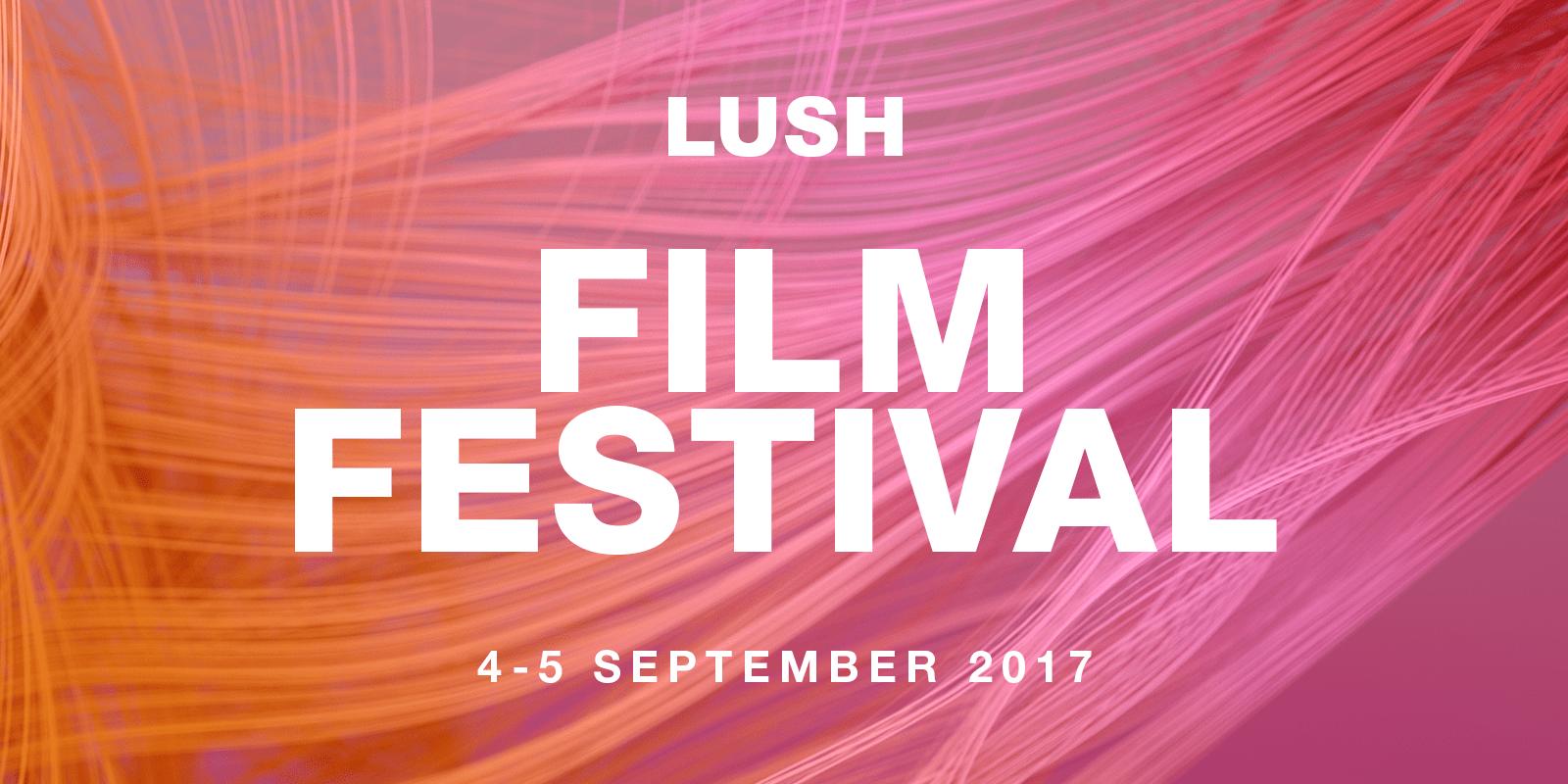Lush Film Festival 2017